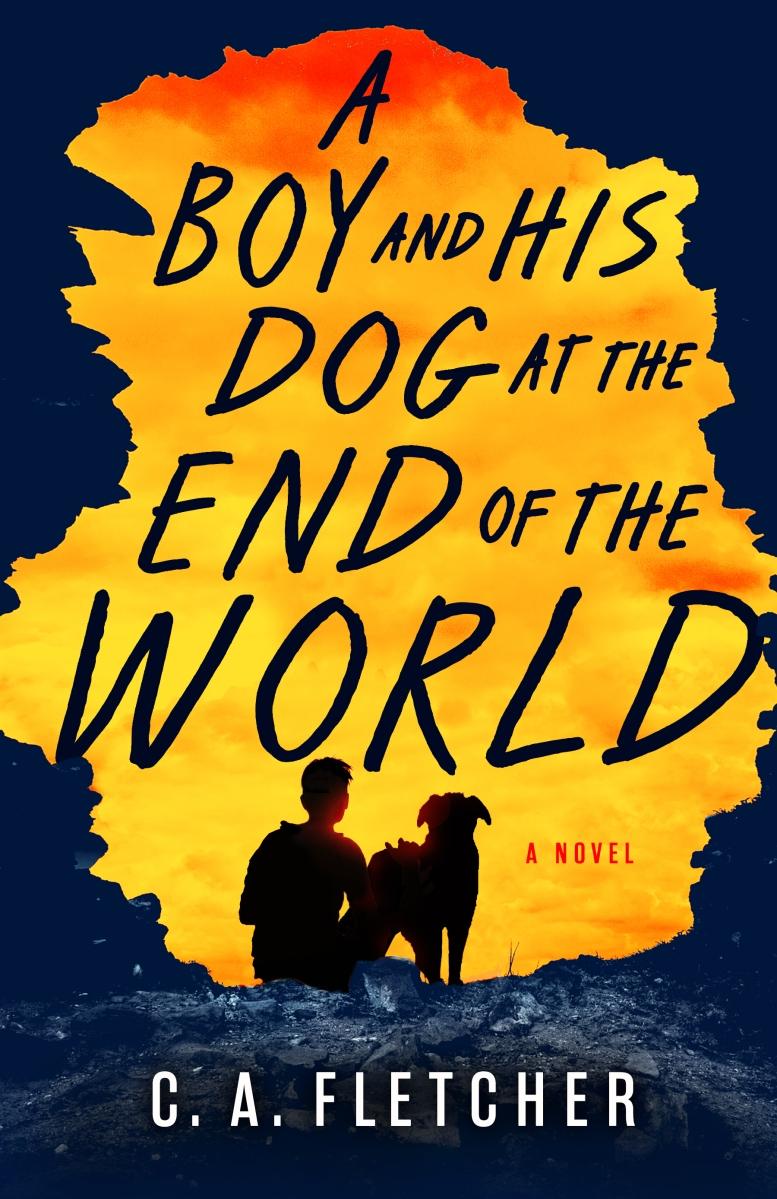 A Boy and His Dog at the End of the World by C. A. Fletcher